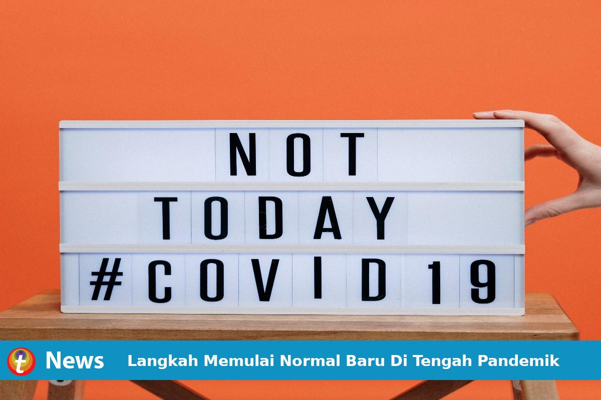 Langkah Memulai Normal Baru Di Tengah Pandemik Covid-19
